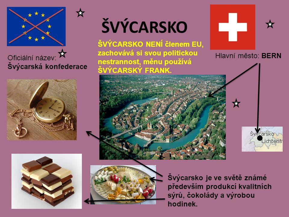 ŠVÝCARSKO Hlavní město: BERN Oficiální název: Švýcarská konfederace ŠVÝCARSKO NENÍ členem EU, zachovává si svou politickou nestrannost, měnu používá ŠVÝCARSKÝ FRANK.