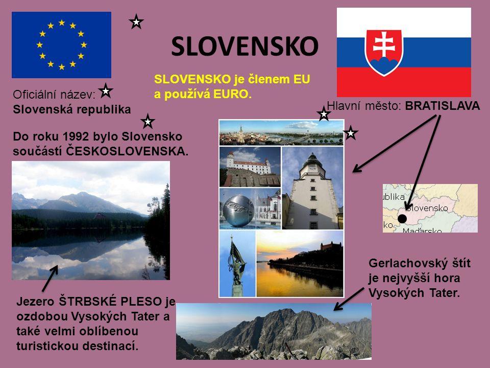 SLOVENSKO Hlavní město: BRATISLAVA Oficiální název: Slovenská republika SLOVENSKO je členem EU a používá EURO.