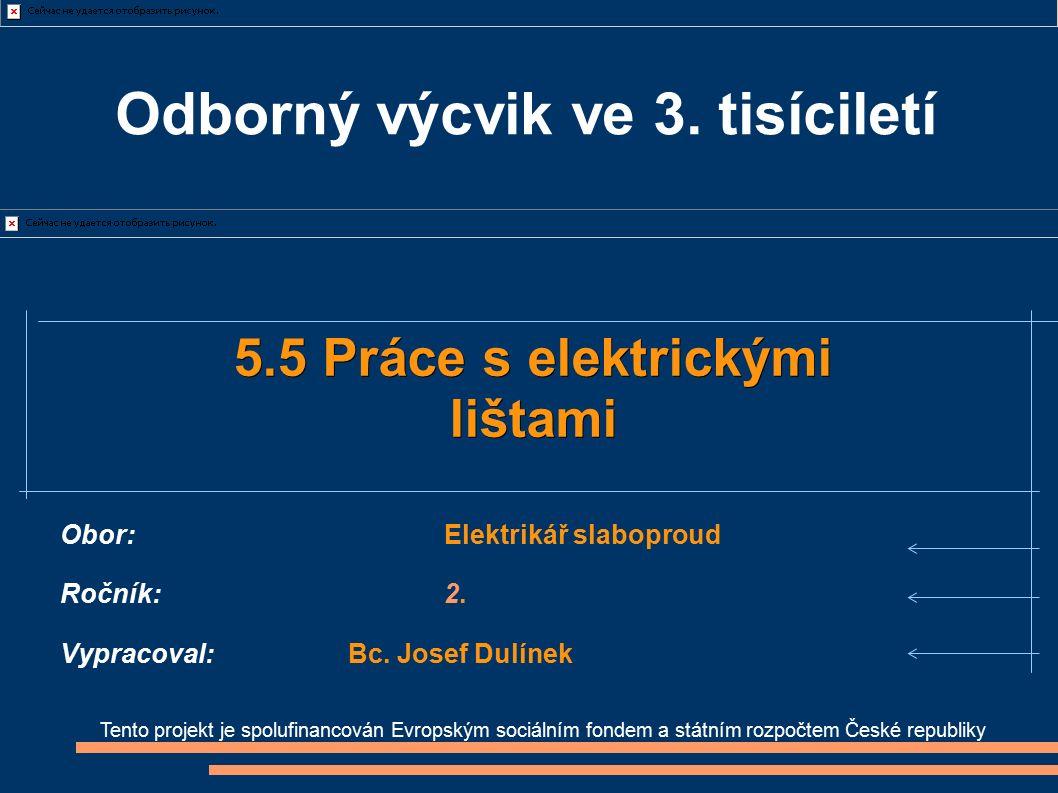 Tento projekt je spolufinancován Evropským sociálním fondem a státním rozpočtem České republiky 5.5 Práce s elektrickými lištami Obor:Elektrikář slaboproud Ročník:2.