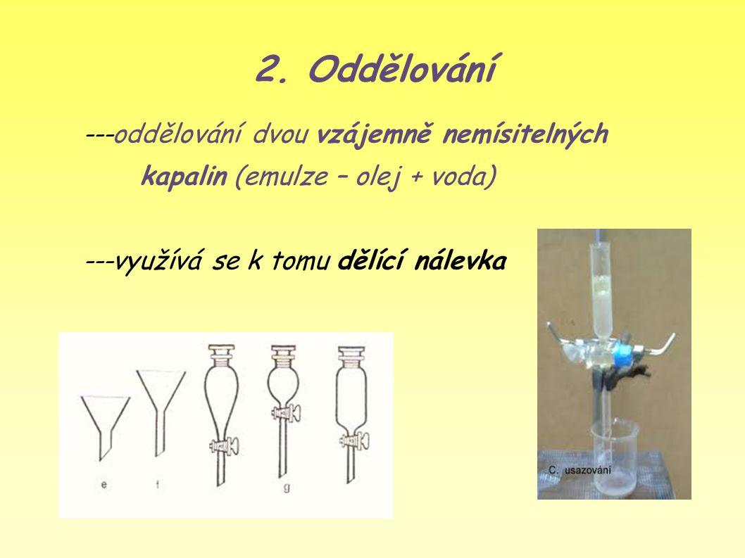 1. Usazování ● = nejjednodušší metoda oddělování směsí ● = oddělování dvou vzájemně nemísitelných kapalin, nebo pevné látky rozptýlené v kapalině Kde