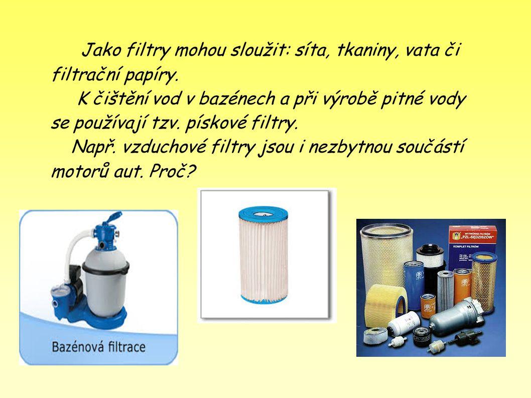 3. Filtrace ● --- používá se k oddělování pevných složek od kapalných (nebo plynných složek v různorodých směsích) Kde v domácnosti se používají filtr
