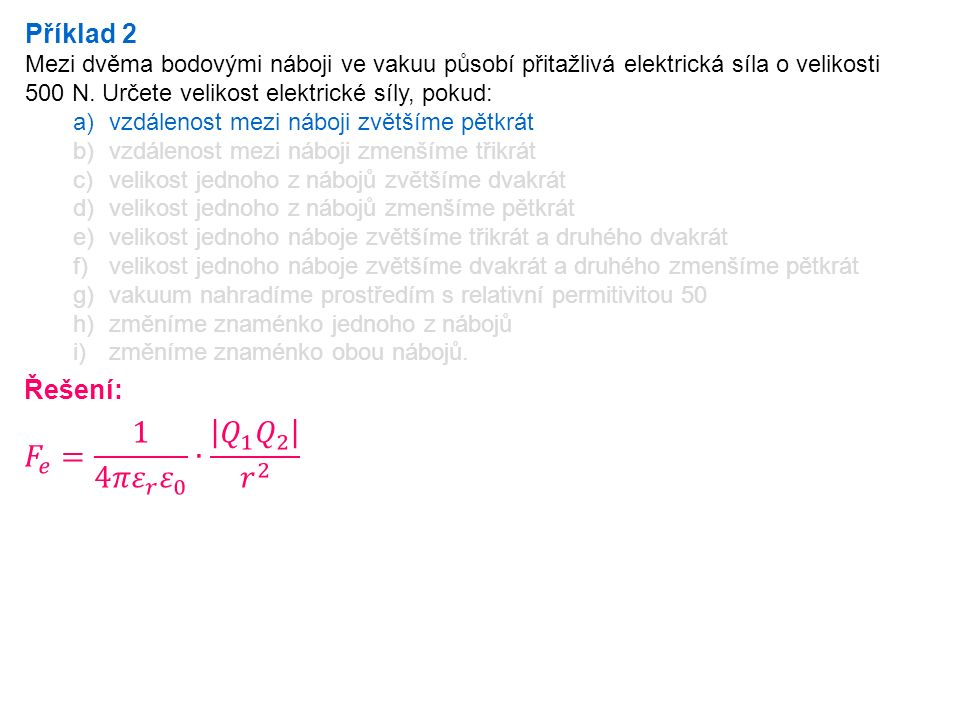 Příklad 2 Mezi dvěma bodovými náboji ve vakuu působí přitažlivá elektrická síla o velikosti 500 N.