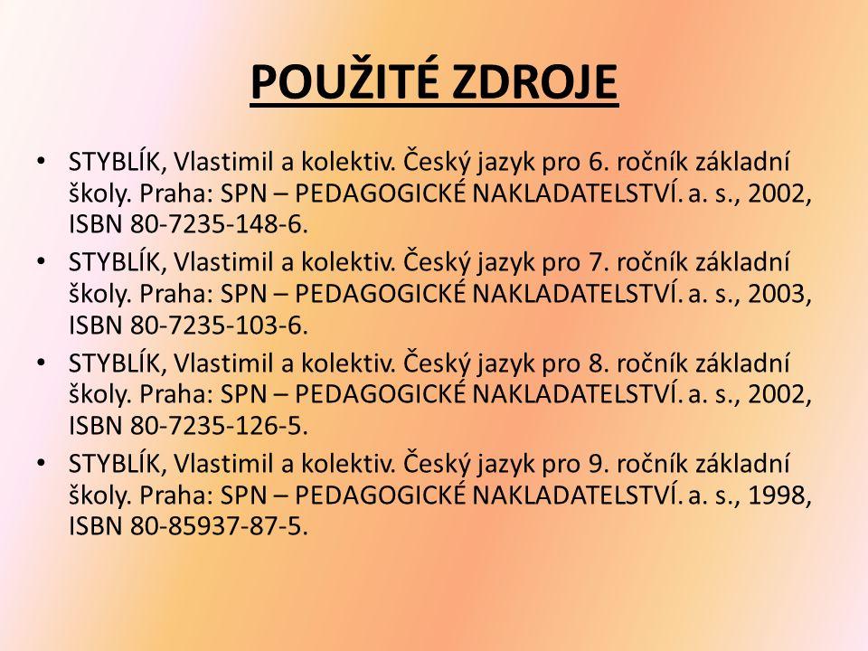 POUŽITÉ ZDROJE STYBLÍK, Vlastimil a kolektiv.Český jazyk pro 6.