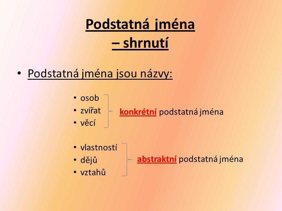 U podstatných jmen určujeme mluvnické kategorie: 1.Pád  1.