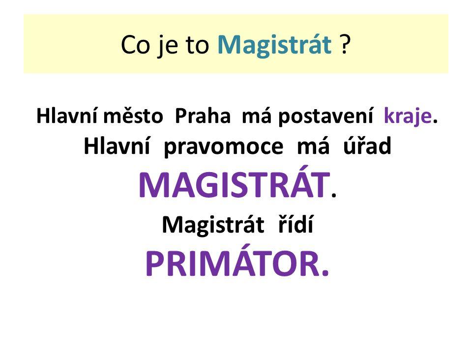 Hlavní město Praha má postavení kraje. Hlavní pravomoce má úřad MAGISTRÁT.