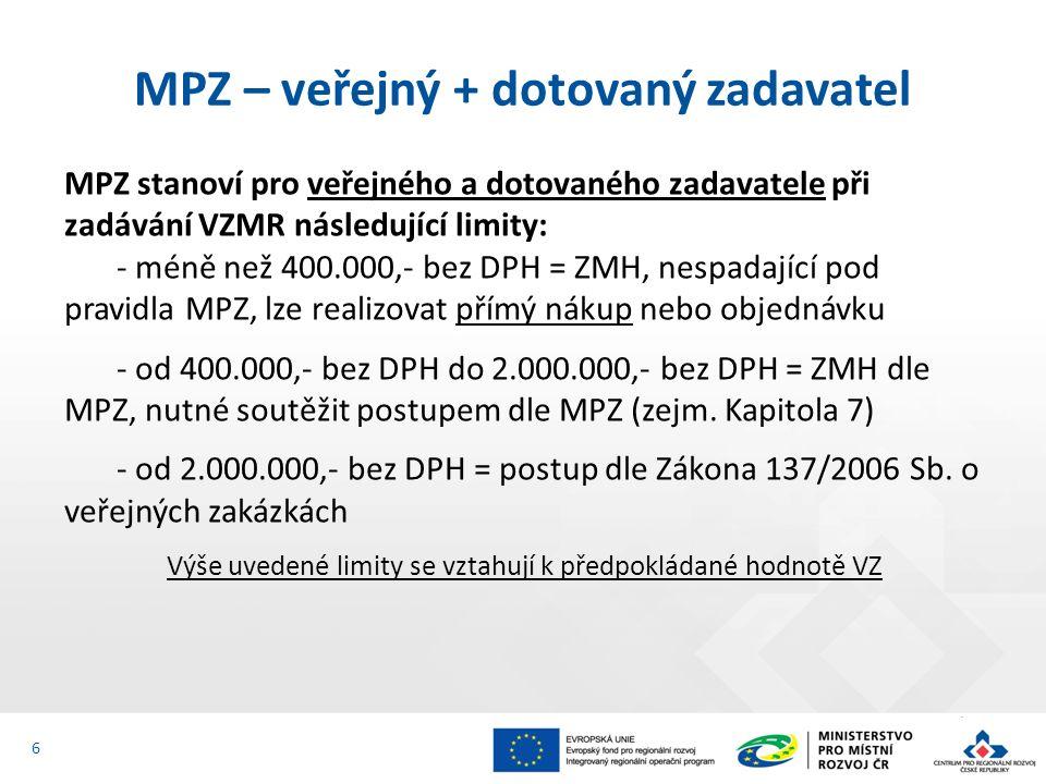 6 MPZ stanoví pro veřejného a dotovaného zadavatele při zadávání VZMR následující limity: - méně než 400.000,- bez DPH = ZMH, nespadající pod pravidla MPZ, lze realizovat přímý nákup nebo objednávku - od 400.000,- bez DPH do 2.000.000,- bez DPH = ZMH dle MPZ, nutné soutěžit postupem dle MPZ (zejm.