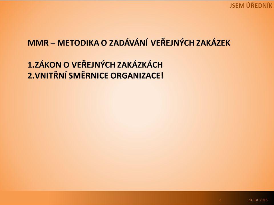 MMR – METODIKA O ZADÁVÁNÍ VEŘEJNÝCH ZAKÁZEK 1.ZÁKON O VEŘEJNÝCH ZAKÁZKÁCH 2.VNITŘNÍ SMĚRNICE ORGANIZACE.