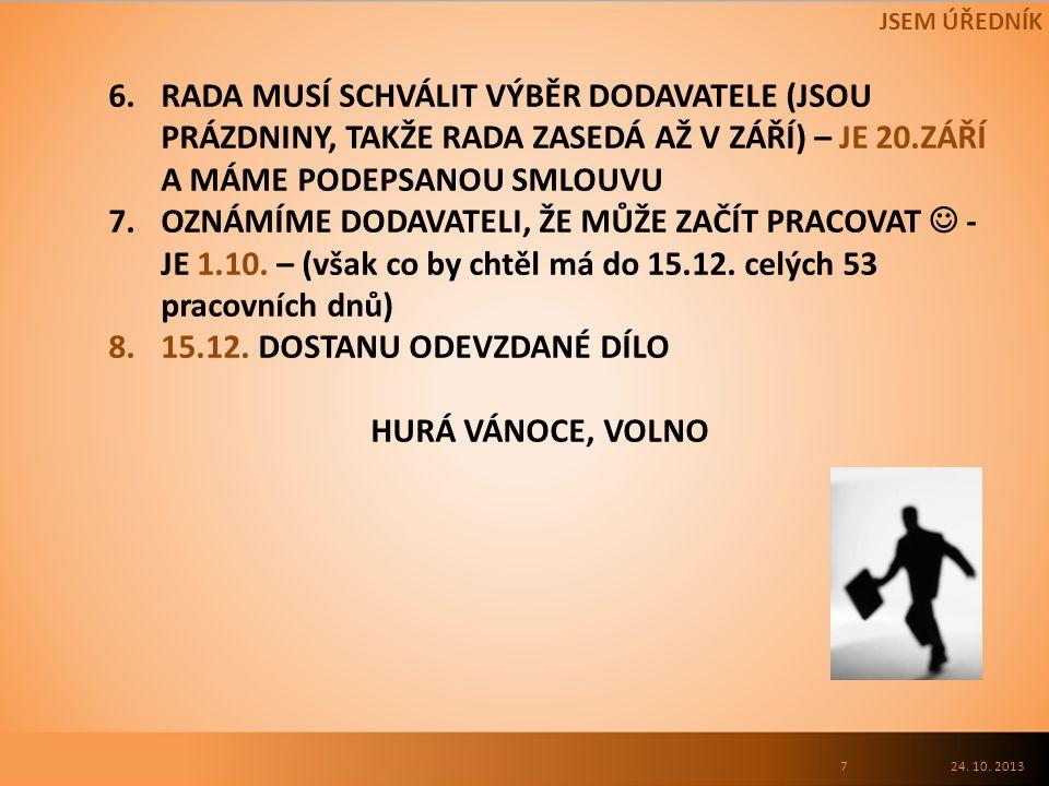 6.RADA MUSÍ SCHVÁLIT VÝBĚR DODAVATELE (JSOU PRÁZDNINY, TAKŽE RADA ZASEDÁ AŽ V ZÁŘÍ) – JE 20.ZÁŘÍ A MÁME PODEPSANOU SMLOUVU 7.OZNÁMÍME DODAVATELI, ŽE MŮŽE ZAČÍT PRACOVAT - JE 1.10.