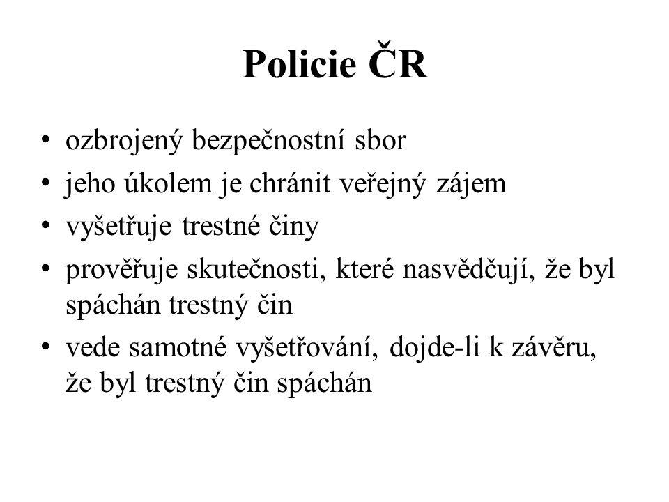 Policie ČR ozbrojený bezpečnostní sbor jeho úkolem je chránit veřejný zájem vyšetřuje trestné činy prověřuje skutečnosti, které nasvědčují, že byl spáchán trestný čin vede samotné vyšetřování, dojde-li k závěru, že byl trestný čin spáchán