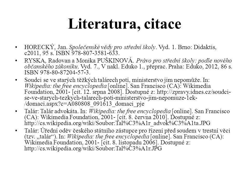Literatura, citace HORECKÝ, Jan. Společenské vědy pro střední školy. Vyd. 1. Brno: Didaktis, c2011, 95 s. ISBN 978-807-3581-633. RYSKA, Radovan a Moni