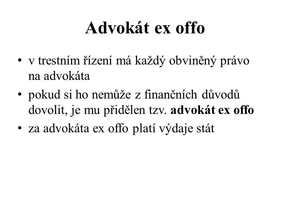 Advokát ex offo v trestním řízení má každý obviněný právo na advokáta pokud si ho nemůže z finančních důvodů dovolit, je mu přidělen tzv. advokát ex o