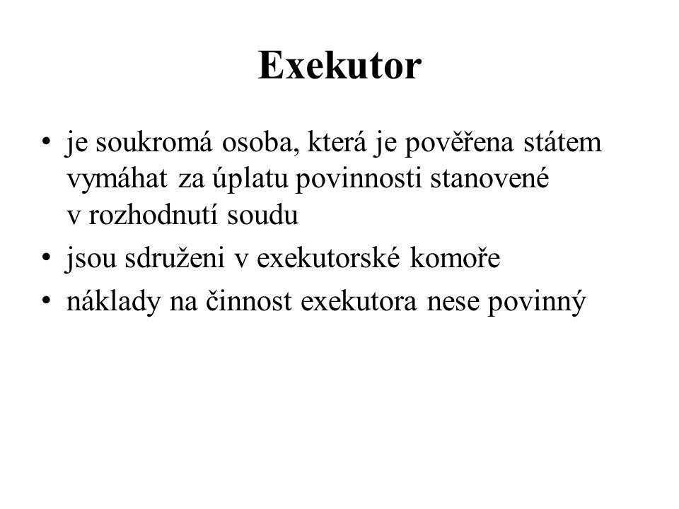 Exekutor je soukromá osoba, která je pověřena státem vymáhat za úplatu povinnosti stanovené v rozhodnutí soudu jsou sdruženi v exekutorské komoře náklady na činnost exekutora nese povinný