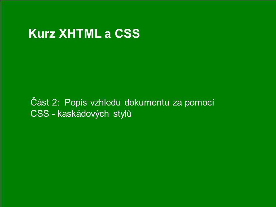 1 Kurz XHTML a CSS Část 2: Popis vzhledu dokumentu za pomocí CSS - kaskádových stylů