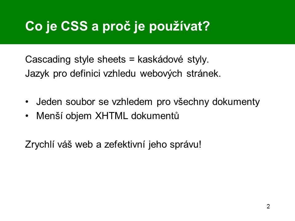 2 Co je CSS a proč je používat. Cascading style sheets = kaskádové styly.