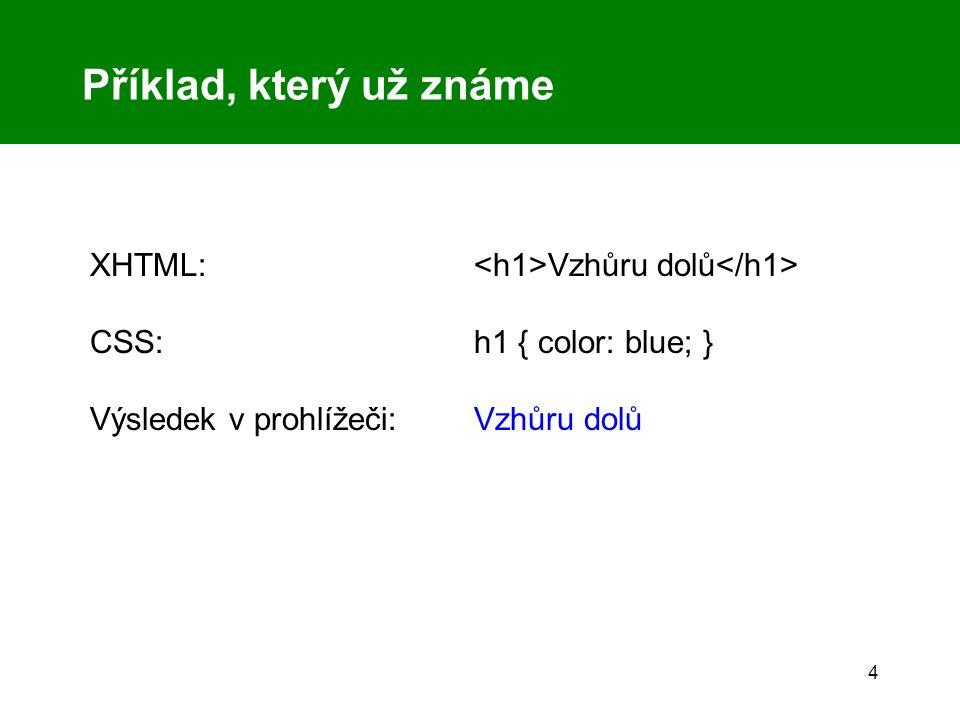 4 Příklad, který už známe XHTML: Vzhůru dolů CSS: h1 { color: blue; } Výsledek v prohlížeči: Vzhůru dolů
