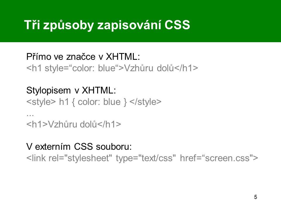5 Tři způsoby zapisování CSS Přímo ve značce v XHTML: Vzhůru dolů Stylopisem v XHTML: h1 { color: blue }...