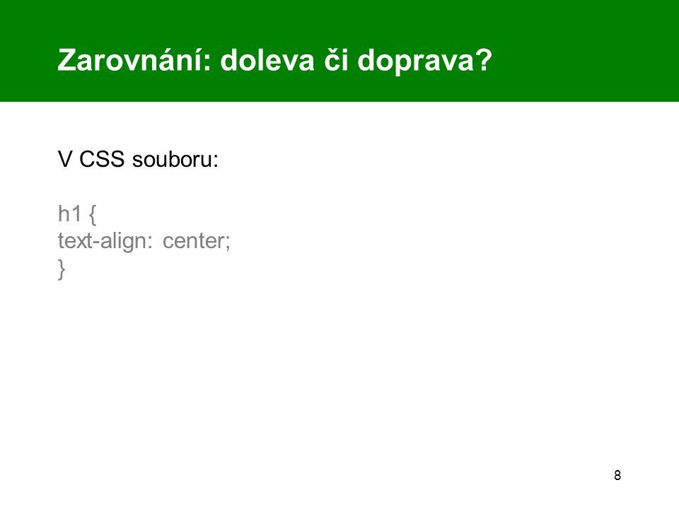 8 Zarovnání: doleva či doprava V CSS souboru: h1 { text-align: center; }