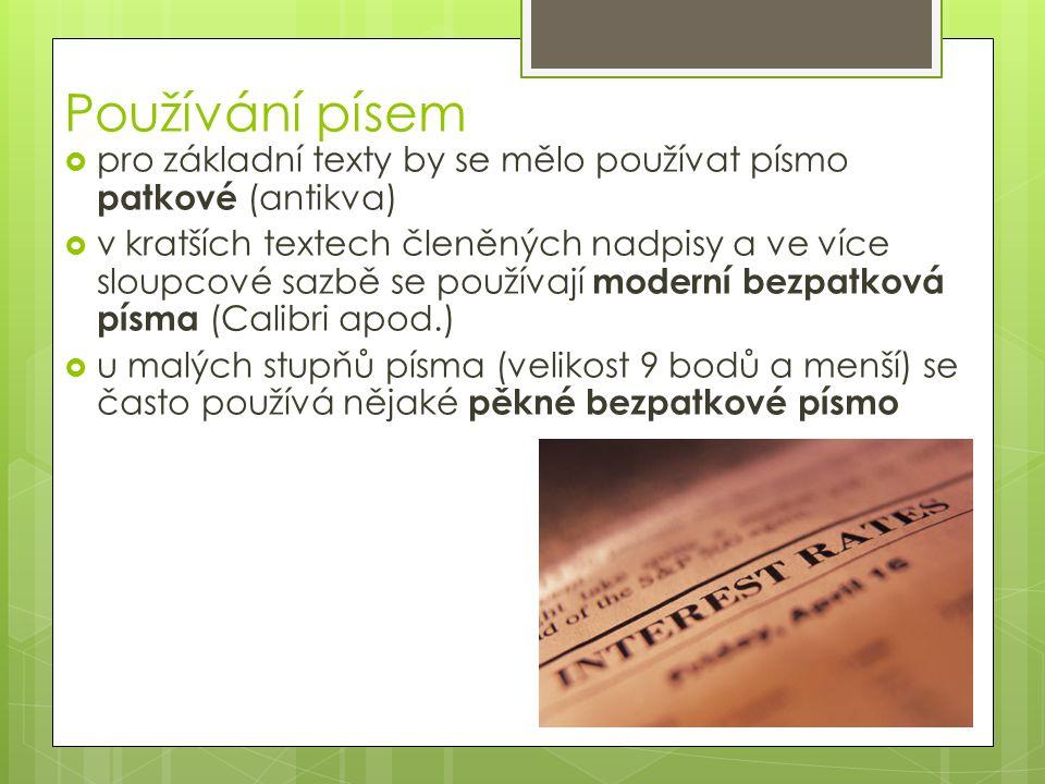 Používání písem  pro základní texty by se mělo používat písmo patkové (antikva)  v kratších textech členěných nadpisy a ve více sloupcové sazbě se p