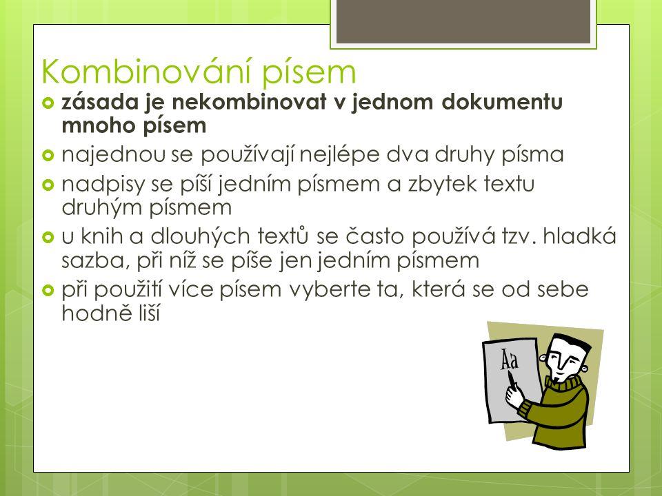 Kombinování písem  zásada je nekombinovat v jednom dokumentu mnoho písem  najednou se používají nejlépe dva druhy písma  nadpisy se píší jedním písmem a zbytek textu druhým písmem  u knih a dlouhých textů se často používá tzv.