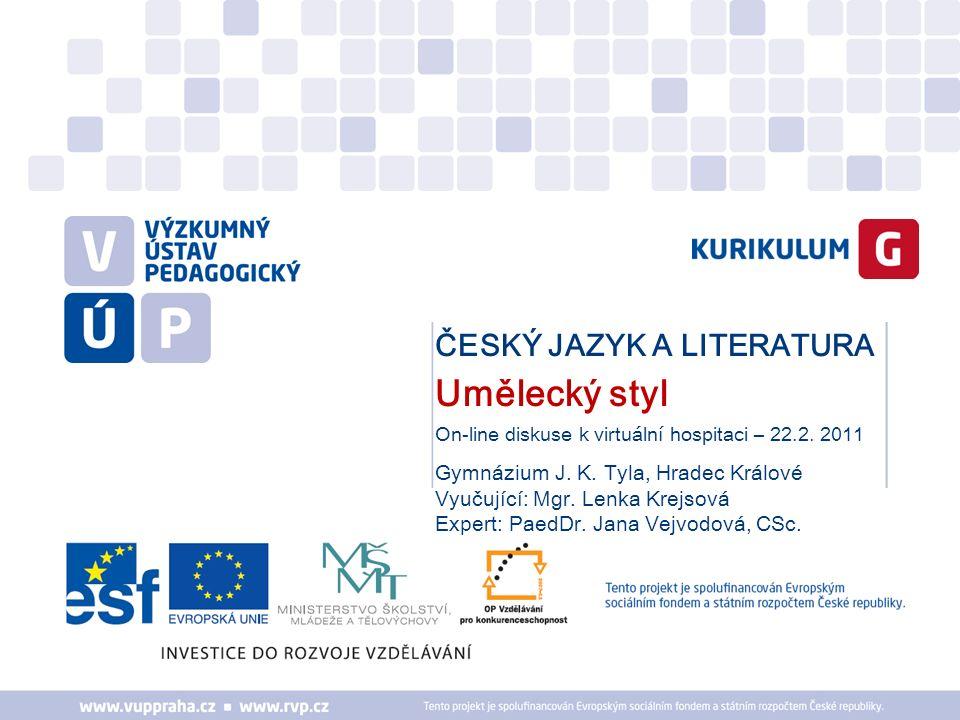 ČESKÝ JAZYK A LITERATURA Umělecký styl On-line diskuse k virtuální hospitaci – 22.2. 2011 Gymnázium J. K. Tyla, Hradec Králové Vyučující: Mgr. Lenka K