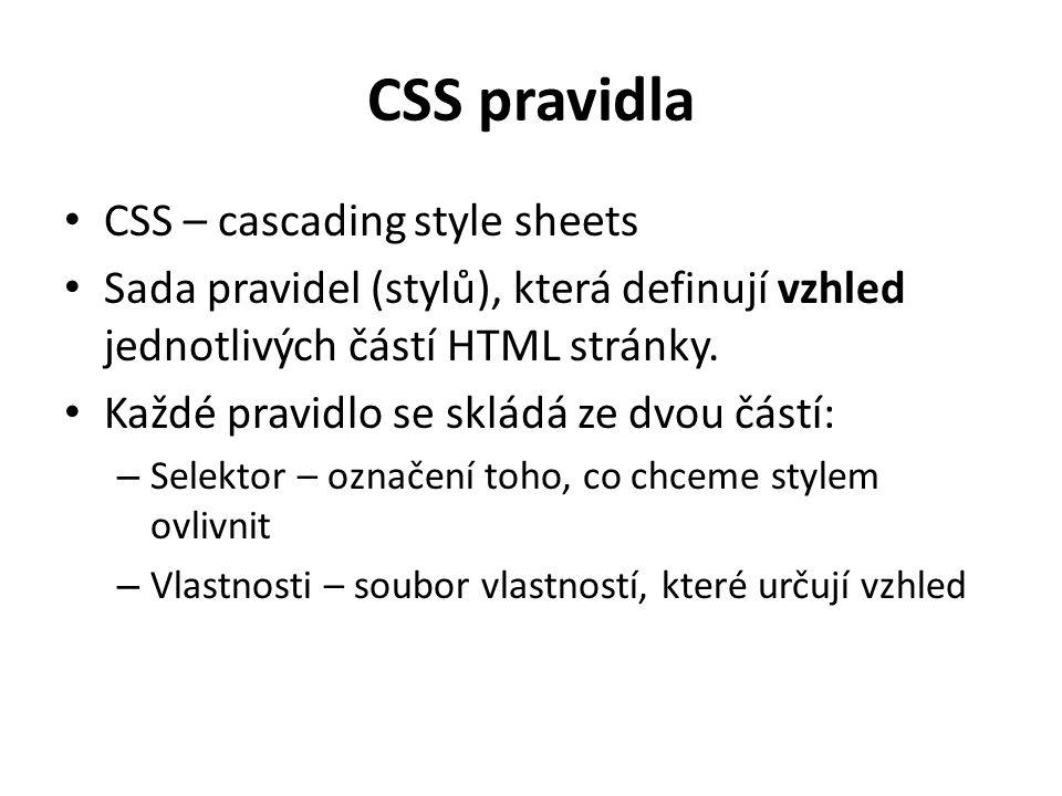 CSS pravidla CSS – cascading style sheets Sada pravidel (stylů), která definují vzhled jednotlivých částí HTML stránky. Každé pravidlo se skládá ze dv