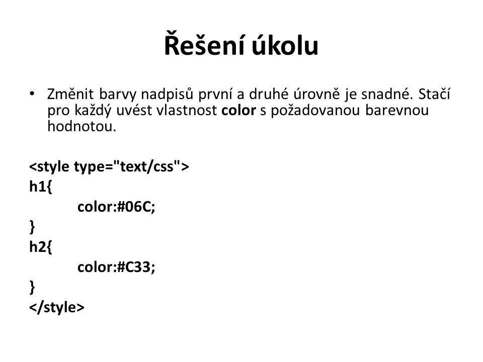 Řešení úkolu Změnit barvy nadpisů první a druhé úrovně je snadné. Stačí pro každý uvést vlastnost color s požadovanou barevnou hodnotou. h1{ color:#06