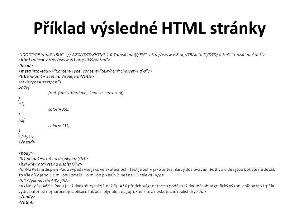 Příklad výsledné HTML stránky iPad 4 – s retina displejem body{ font-family:Verdana, Geneva, sans-serif; } h1{ color:#06C; } h2{ color:#C33; } iPad 4 – s retina displejem Převratný retina displej Na Retina displeji iPadu vypadá vše jako ve skutečnosti.