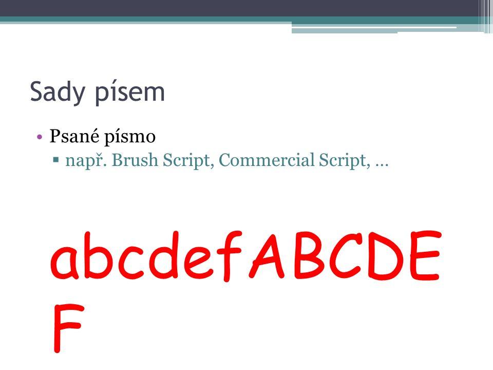 Sady písem Psané písmo  např. Brush Script, Commercial Script, … abcdefABCDE F