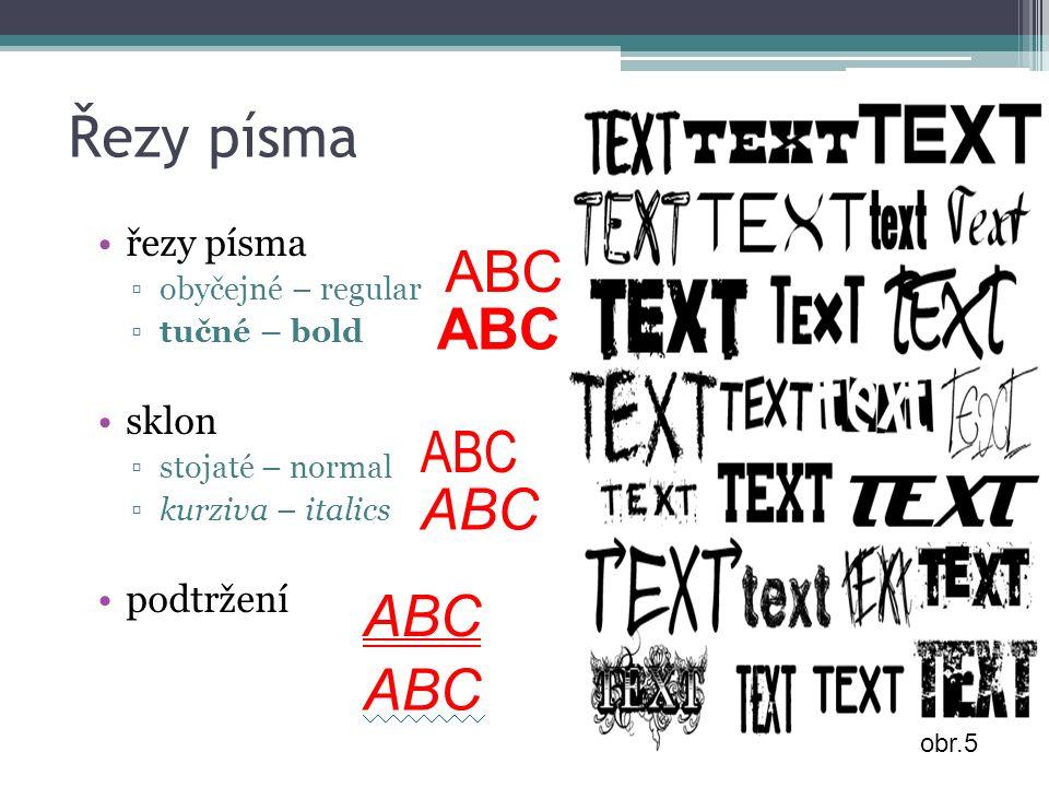 Řezy písma řezy písma ▫obyčejné – regular ▫tučné – bold sklon ▫stojaté – normal ▫kurziva – italics podtržení ABC obr.5