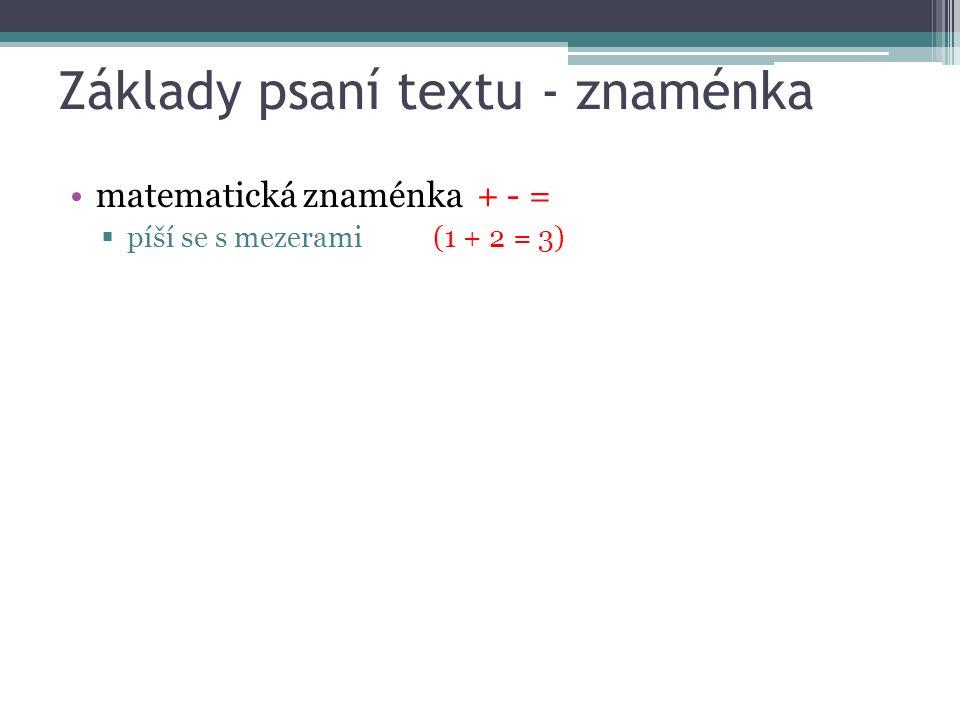 Základy psaní textu - znaménka matematická znaménka + - =  píší se s mezerami (1 + 2 = 3)