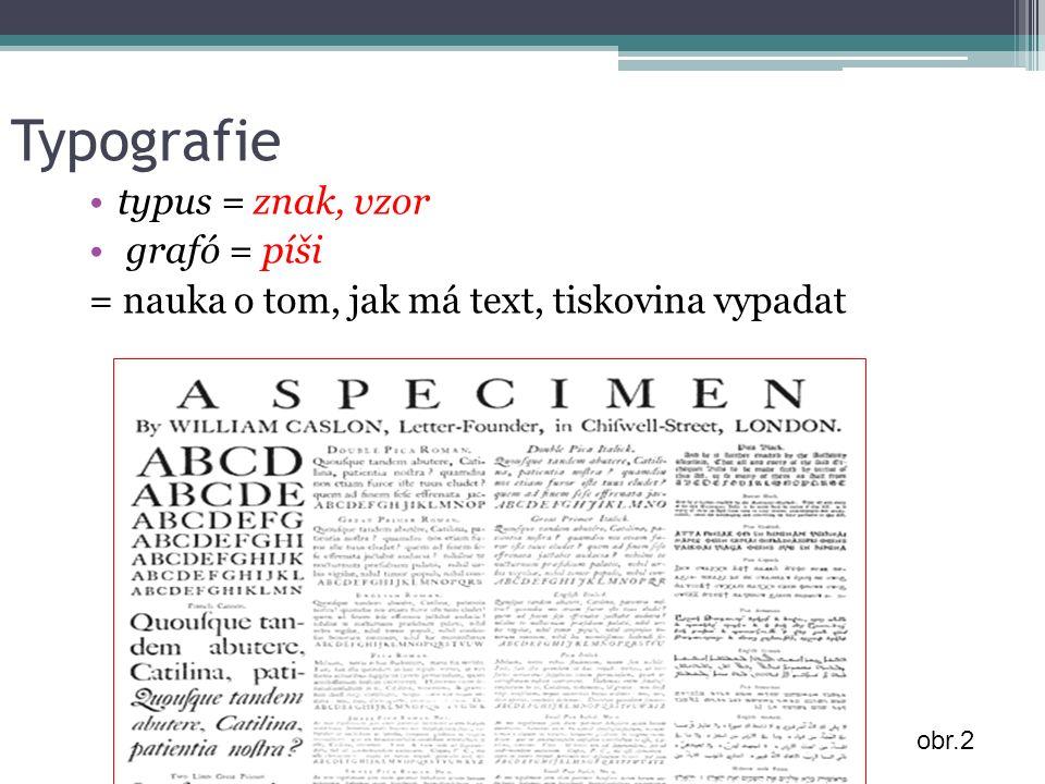 Typografie typus = znak, vzor grafó = píši = nauka o tom, jak má text, tiskovina vypadat obr.2