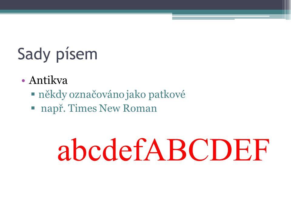 Sady písem Antikva  někdy označováno jako patkové  např. Times New Roman abcdefABCDEF