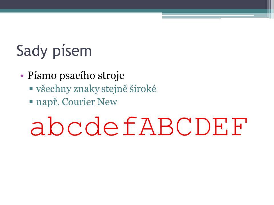 Sady písem Písmo psacího stroje  všechny znaky stejně široké  např. Courier New abcdefABCDEF