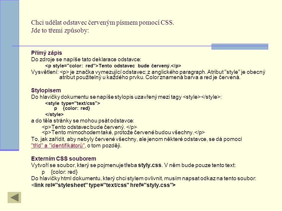 Barva písmacolor Klíčovým slovem – red, green, yellow,… Hexadecimálním kódem barvy - #336633,… http://wellstyled.com/tools/colorscheme2/index.html