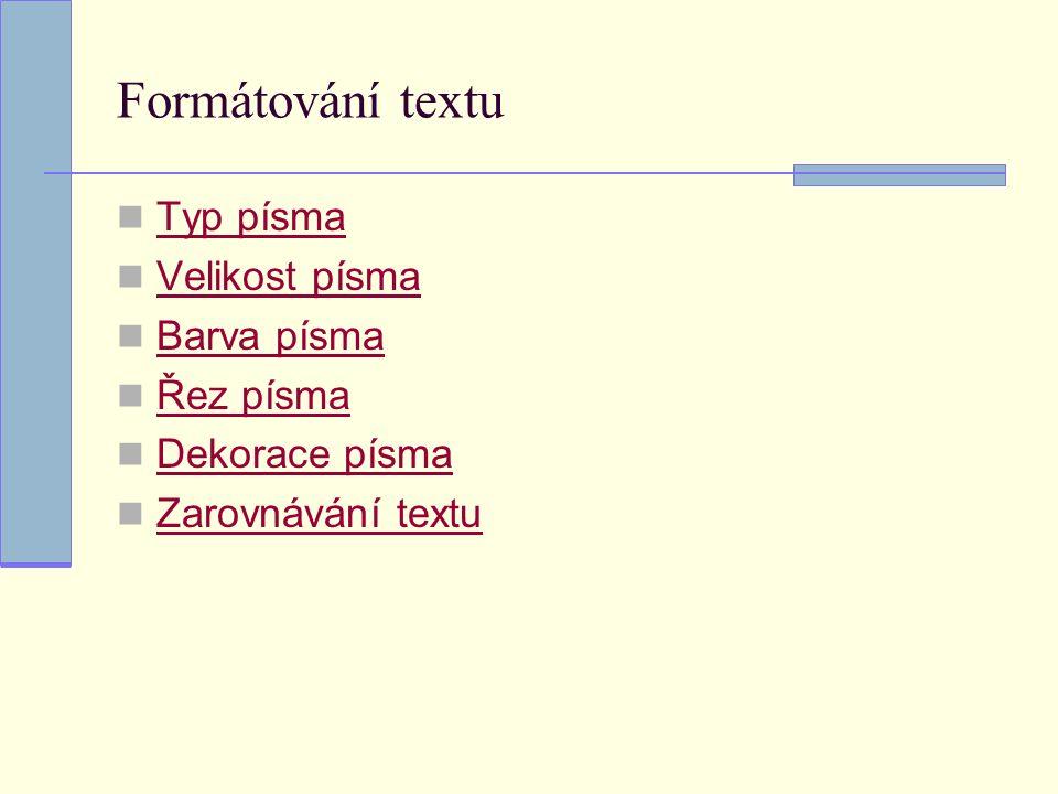 Formátování textu Typ písma Velikost písma Barva písma Řez písma Dekorace písma Zarovnávání textu
