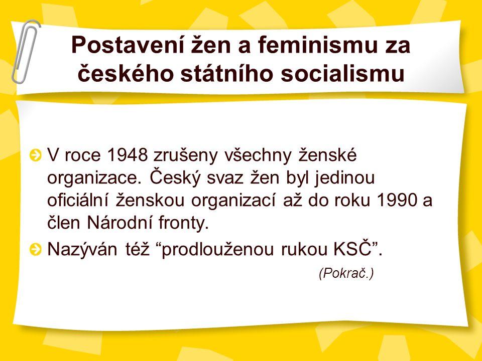Postavení žen a feminismu za českého státního socialismu V roce 1948 zrušeny všechny ženské organizace.
