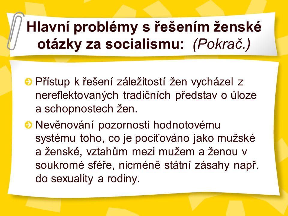 Hlavní problémy s řešením ženské otázky za socialismu: (Pokrač.) Přístup k řešení záležitostí žen vycházel z nereflektovaných tradičních představ o úloze a schopnostech žen.