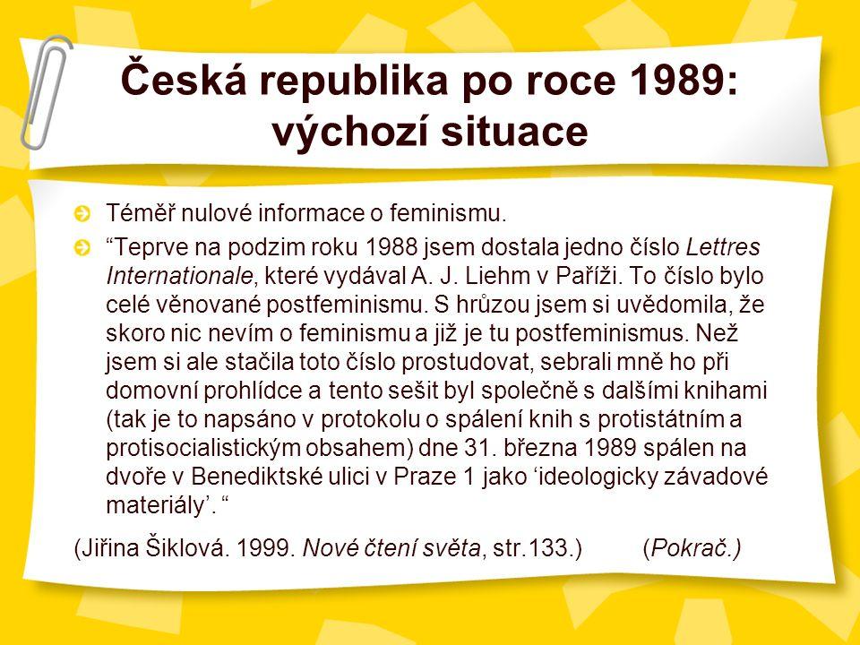 Česká republika po roce 1989: výchozí situace Téměř nulové informace o feminismu.