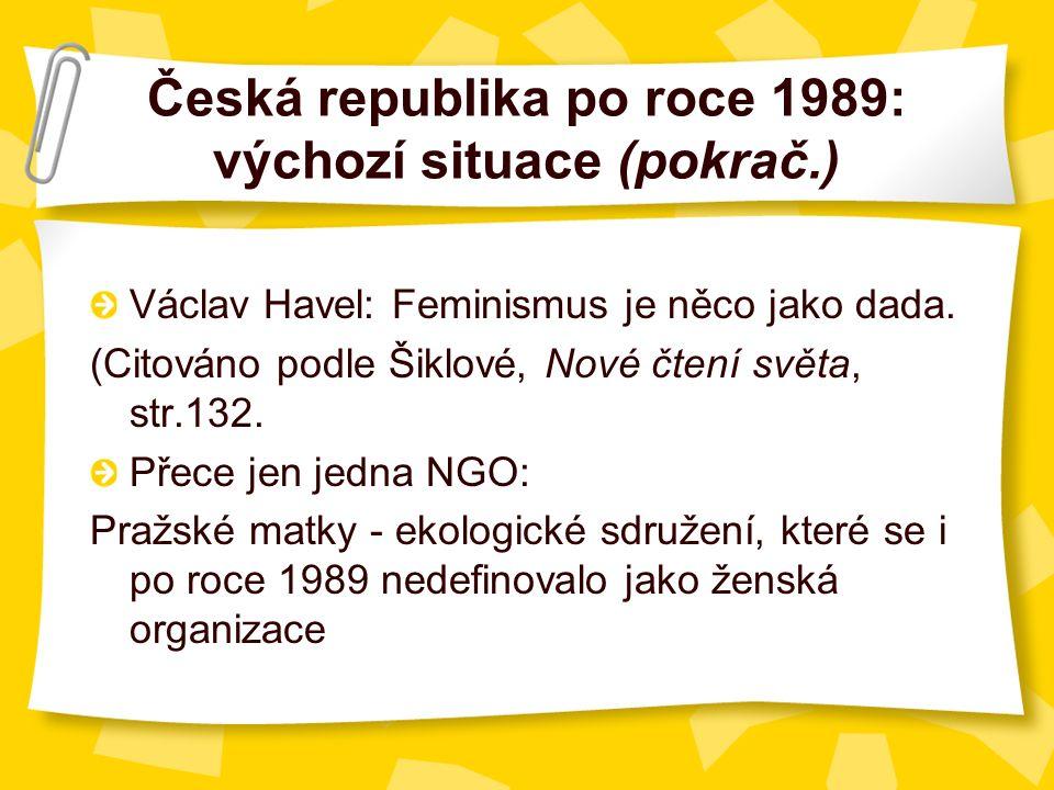 Česká republika po roce 1989: výchozí situace (pokrač.) Václav Havel: Feminismus je něco jako dada.