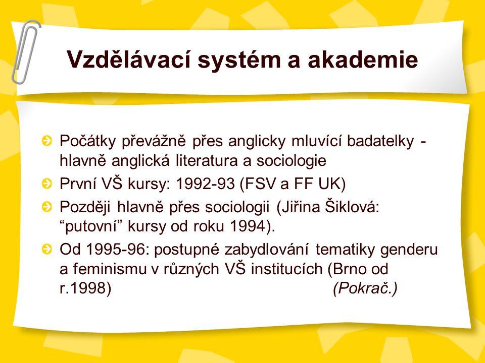 Vzdělávací systém a akademie Počátky převážně přes anglicky mluvící badatelky - hlavně anglická literatura a sociologie První VŠ kursy: 1992-93 (FSV a FF UK) Později hlavně přes sociologii (Jiřina Šiklová: putovní kursy od roku 1994).
