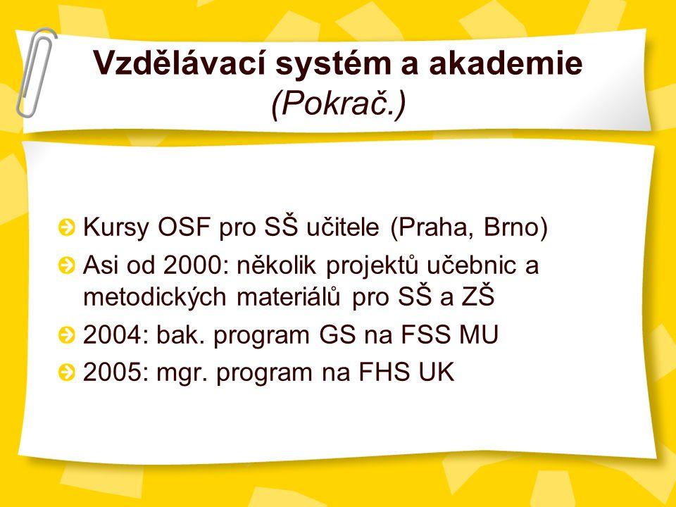 Vzdělávací systém a akademie (Pokrač.) Kursy OSF pro SŠ učitele (Praha, Brno) Asi od 2000: několik projektů učebnic a metodických materiálů pro SŠ a ZŠ 2004: bak.