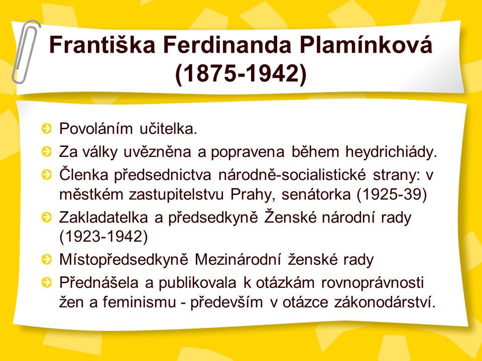 Františka Ferdinanda Plamínková (1875-1942) Povoláním učitelka.