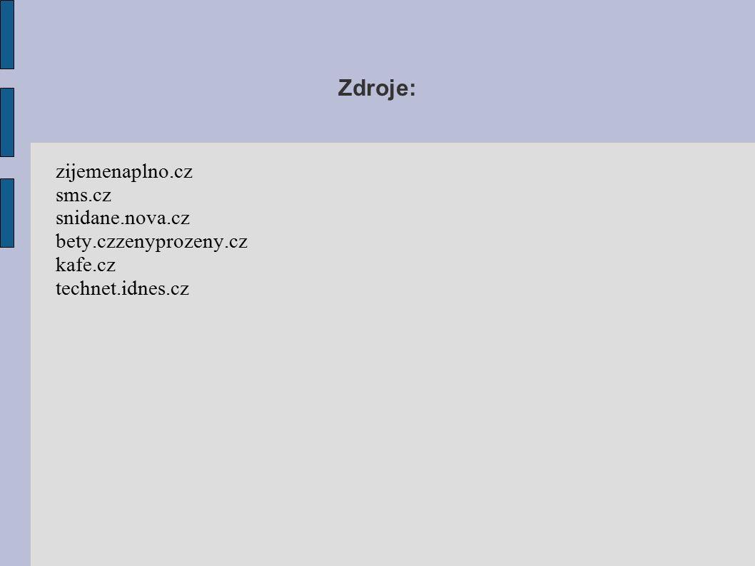 Zdroje: zijemenaplno.cz sms.cz snidane.nova.cz bety.czzenyprozeny.cz kafe.cz technet.idnes.cz