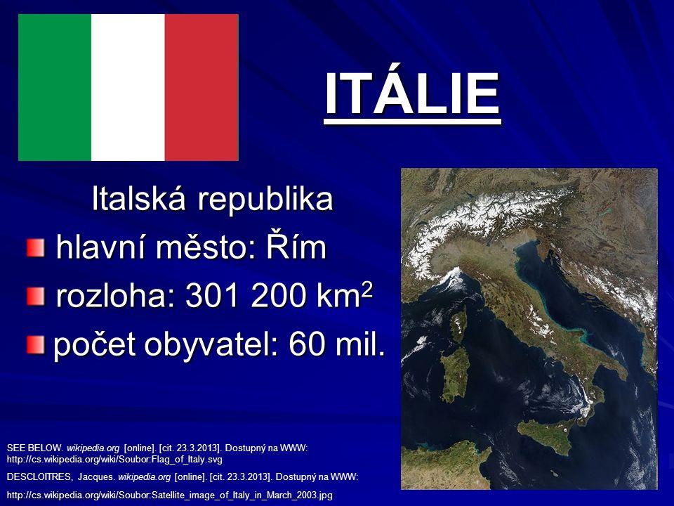 ITÁLIE Italská republika hlavní město: Řím hlavní město: Řím rozloha: 301 200 km 2 rozloha: 301 200 km 2 počet obyvatel: 60 mil.
