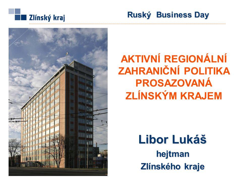 RuskýBusiness Day Ruský Business Day Libor Lukáš hejtman Zlínského kraje AKTIVNÍ REGIONÁLNÍ ZAHRANIČNÍ POLITIKA PROSAZOVANÁ ZLÍNSKÝM KRAJEM