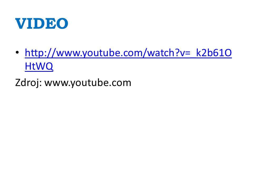 VIDEO http://www.youtube.com/watch v=_k2b61O HtWQ http://www.youtube.com/watch v=_k2b61O HtWQ Zdroj: www.youtube.com