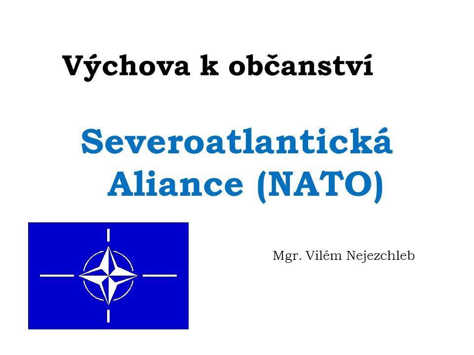 Výchova k občanství Severoatlantická Aliance (NATO) Mgr. Vilém Nejezchleb