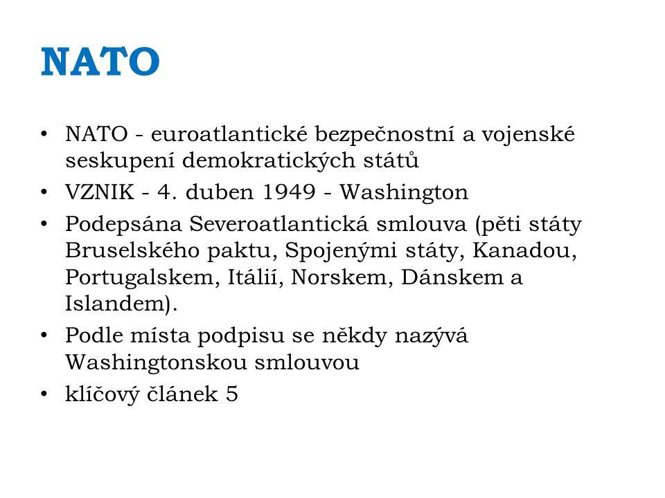 NATO NATO - euroatlantické bezpečnostní a vojenské seskupení demokratických států VZNIK - 4.