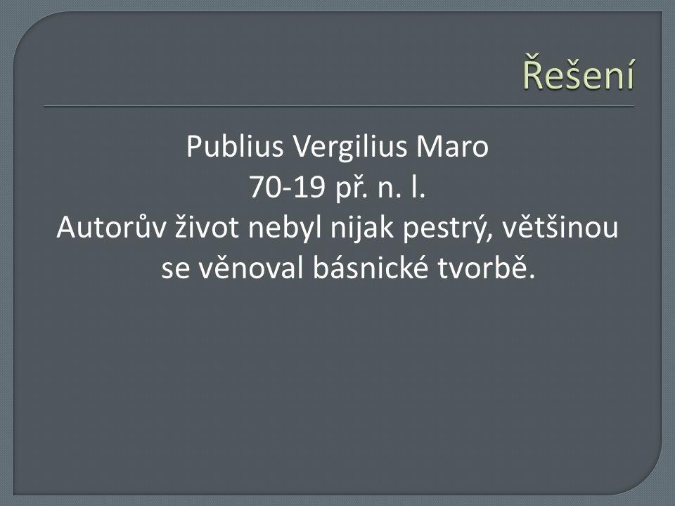 Publius Vergilius Maro 70-19 př. n. l. Autorův život nebyl nijak pestrý, většinou se věnoval básnické tvorbě.
