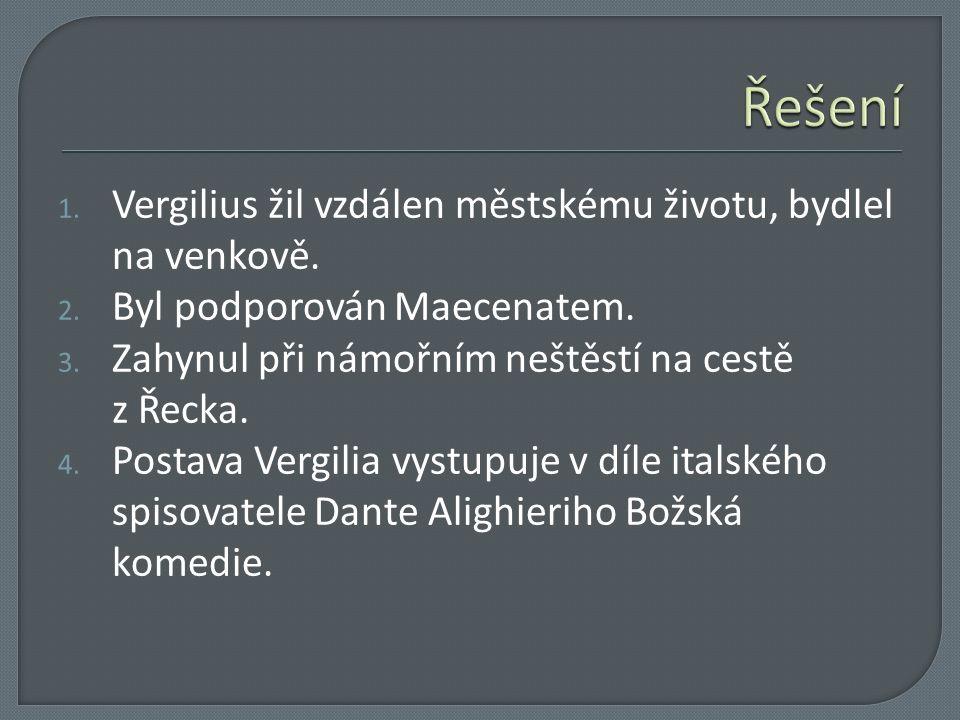 1. Vergilius žil vzdálen městskému životu, bydlel na venkově. 2. Byl podporován Maecenatem. 3. Zahynul při námořním neštěstí na cestě z Řecka. 4. Post